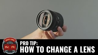 Pro Tip: How to (Properly) change a lens